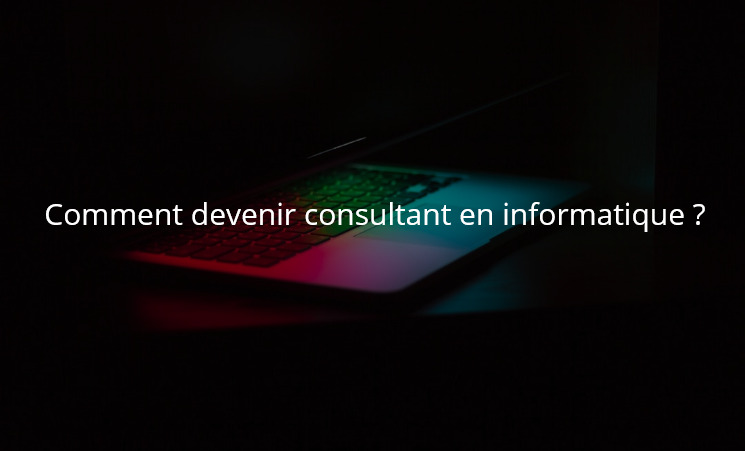 Comment devenir consultant en informatique ?