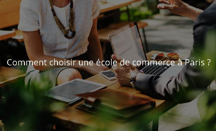 Comment choisir son école de commerce à Paris ?